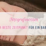Wann ist der beste Zeitpunkt für ein Babyshooting?
