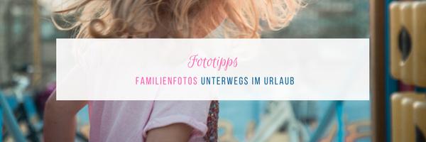 Fototipps für den Familienurlaub